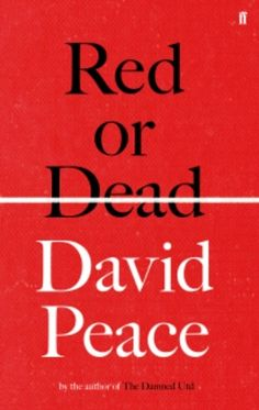 red or dead by david peace for stephen