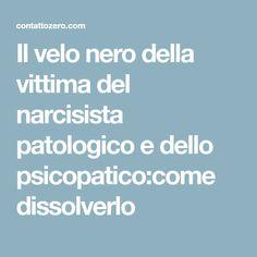 Il velo nero della vittima del narcisista patologico e dello psicopatico:come dissolverlo