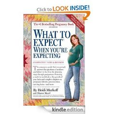 What to Expect When You're Expecting: 4th Edition by Heidi Murkoff for $3.99 http://amzn.to/O3yrjL