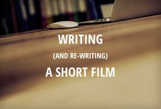 The key to writing a short film is to keep it simple. Screenwriter and script consultant Kathryn Burnett explains the process of writing, and re-writing, a short film.