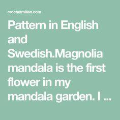 Pattern in English and Swedish.Magnolia mandala is the first flower in my mandala garden. I hope you will enjoy this mandala flower. Inspiration for color combinations can you find here: Magnolia m…