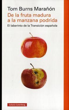De la fruta madura a la manzana podrida : el laberinto de la Transición española / Tom Burns Marañón. - 2015