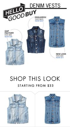 """""""Hello Good Buy: Denim Vests"""" by polyvore-editorial ❤ liked on Polyvore featuring Gap, New Look, Dsquared2 and HelloGoodBuy"""