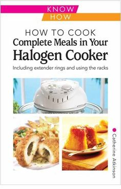 How to Cook Complete Meals in Your Halogen Cooker (Home Economy) by Catherine Atkinson, http://www.amazon.co.uk/dp/B00624EKNQ/ref=cm_sw_r_pi_dp_mxXRtb13DGCFN 161 pages, £2.94 Kindle or £4.79 paperback from Amazon.co.uk