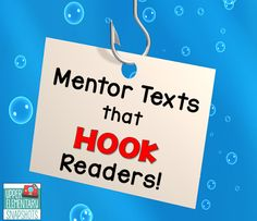 "Mentor texts for ""hooking"" your reader."