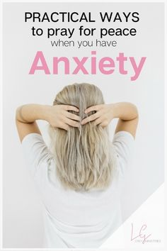 Practical Ways to Pray for Peace When You Have Anxiety