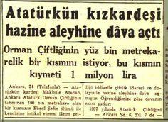 Atatürk'ün kızkardeşi hazine aleyhine dava açtı. Orman Çiftliğinden 1 milyon liralık pay istiyormuş. Cumhuriyet gazetesi, 25 Aralık 1954.