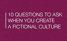 When creating a fictional culture in your #NaNoWriMo novel, make sure to ask yourself these 10 questions. #writingtips #fiction