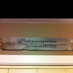 Vinyl quote I put on a pice of barn wood that my husband found while he was out hunting. <3