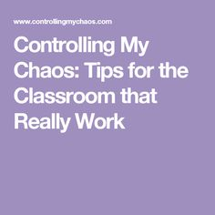 Controlling My Chaos: Tips for the Classroom that Really Work