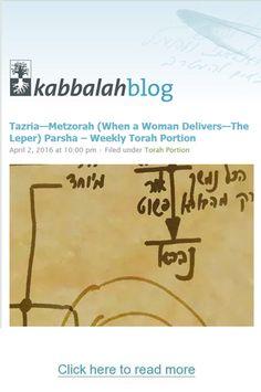 Tazria—Metzorah (When a Woman Delivers—The Leper) Parsha – Weekly Torah Portion http://www.kabbalahblog.info/