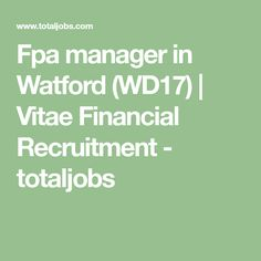 Fpa manager in Watford (WD17) | Vitae Financial Recruitment - totaljobs