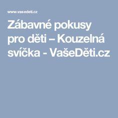 Zábavné pokusy pro děti – Kouzelná svíčka - VašeDěti.cz Experiment, Sneh