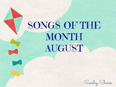 Top songs of the month of August chosen by some of my friends.