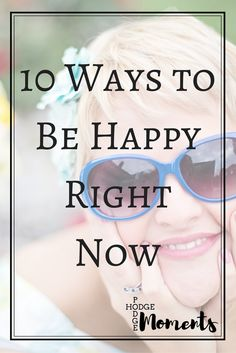 Hodge Podge Moments: 10 Ways to Be Happy Right Now