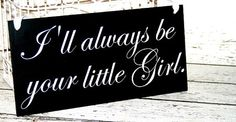 I'll Always be your Little Girl Father Daughter Wood Wedding Sign Photography Props Engagement Pictures Bride Groom