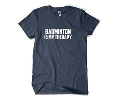 Badminton Shirt-Badminton is My Therapy T by SuperCoolTShirts …