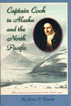 Captain Cook in Alaska and the North Pacific by James K. Barnett