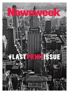 The Very First and Very Last (Print) Newsweek Covers | Commentary and analysis from Simon Dumenco - Advertising Age