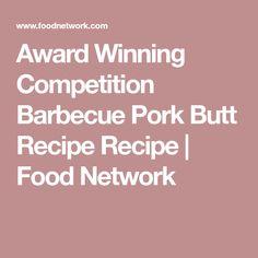 Award Winning Competition Barbecue Pork Butt Recipe Recipe | Food Network