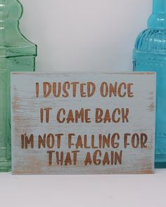I dusted once It came back I'm not falling for that again | Funny Home Decor | Funny Signs | Funny Living Room Signs | Funny Gifts | Funny Home Decor | Funny Wall Art | Funny Wall Decor | Funny Wood Signs | Funny Farmhouse Sign | Funny Rustic Signs | Funny Home Signs #funnysigns #funnydecor