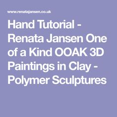 Hand Tutorial - Renata Jansen One of a Kind OOAK 3D Paintings in Clay - Polymer Sculptures