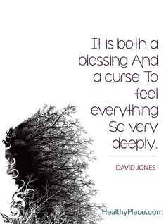 Quote on bipolar - t is both a blessing and a curse to feel everything so very deeply.