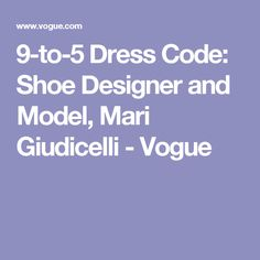 9-to-5 Dress Code: Shoe Designer and Model, Mari Giudicelli - Vogue