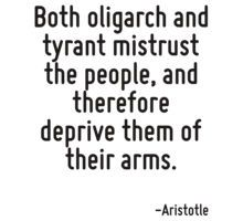 Both oligarch and tyrant mistrust the people, and therefore deprive them of their arms. T-Shirt