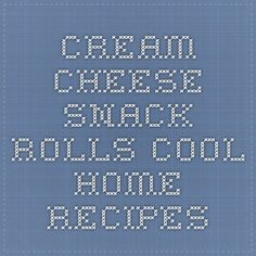 Cream Cheese Snack Rolls - Cool Home Recipes