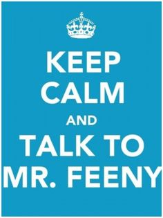 Keep Calm and Talk to Mr. Feeny