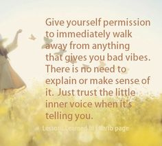 Give yourself permission to immediately walk away from anything that gives you bad vibes. There is...