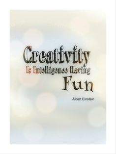 Creativity is intelligence having fun  #AlbertEinstein