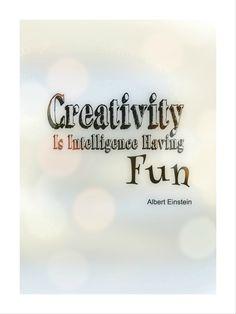 Creativity is intelligence having fun  #AlbertEinstein