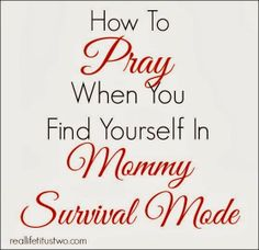 "REAL LIFE TITUS TWO: How to Pray When You Find Yourself In ""Mommy Survival Mode"""
