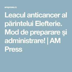 Leacul anticancer al părintelui Elefterie. Mod de preparare şi administrare! | AM Press Apothecary, Good To Know, Health, Medicine, Health Care, Pharmacy, Salud