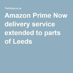 The internet giant launched Prime Now in Surrey last week Amazon Prime Now, Leeds, Surrey, Delivery