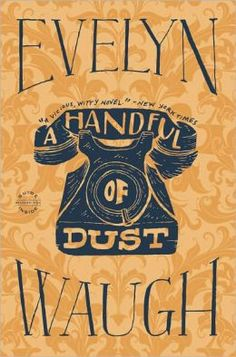 "Read ""A Handful of Dust"" by Evelyn Waugh available from Rakuten Kobo. Selected by Modern Library as one of the 100 best novels of the century, this ""absolutely delightful"" novel (New York Ti. I Love Books, Books To Read, My Books, Oxford Summer Courses, Evelyn Waugh, Modern Library, Boring Life, Best Novels, Book Cover Design"