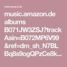 music.amazon.de albums B071JW3ZSJ?trackAsin=B072MP6V99&ref=dm_sh_N7BLBq8s9ogQPzCe8kKYJr7Mb