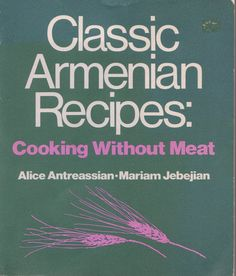 "-- TheArmenianKitchen.com -- Everything about Armenian food: ""Classic Armenian Recipes"": another cookbook discovery"