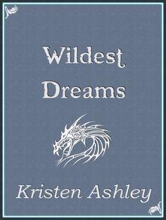 Wildest Dreams by Kristen Ashley I love love love this series!!