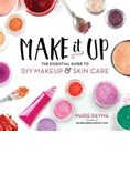 MAKE IT UP THE ESSENTIAL GUIDE TO DIY MAKEUP & SKIN CARE