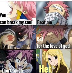 You can break my soul Beat Me Kill Me But for the love of god Don't touch Her #NaLu #OTP