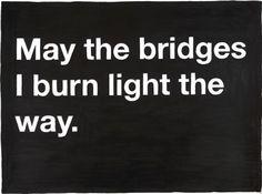 The bridges I've purposely burnt