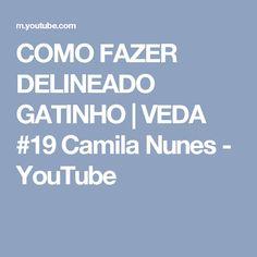 COMO FAZER DELINEADO GATINHO | VEDA #19 Camila Nunes - YouTube