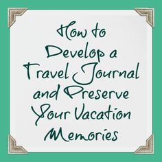 How to Develop a Travel Journal and preserve your vacation memories