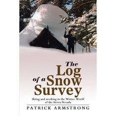 Buy The Log of a Snow Survey: Skiing and Working in the Winter World of the Sierra Nevada by Patrick Armstrong and Read this Book on Kobo's Free Apps. Discover Kobo's Vast Collection of Ebooks and Audiobooks Today - Over 4 Million Titles! Yellowstone National Park Tours, Grand Canyon National Park, National Parks, John Muir Trail, Hiking Dogs, Water Management, Little Cabin, Pacific Crest Trail, Sierra Nevada