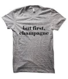 But First, Champagne Tshirt