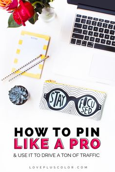 how to pin like a pro and use it to drive a ton of traffic | LOVE PLUS COLOR