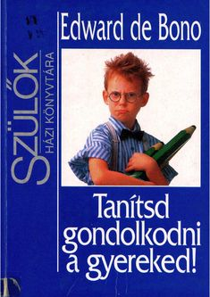 Tanítsd Gondolkodni a Gyermeked - Edward de Bono Home Learning, Better Life, Kids And Parenting, Activities For Kids, Psychology, Homeschool, High School, Author, Classroom